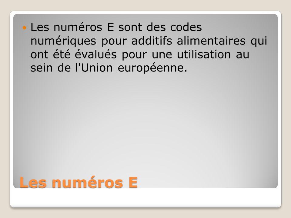 Les numéros E Les numéros E sont des codes numériques pour additifs alimentaires qui ont été évalués pour une utilisation au sein de l'Union européenn