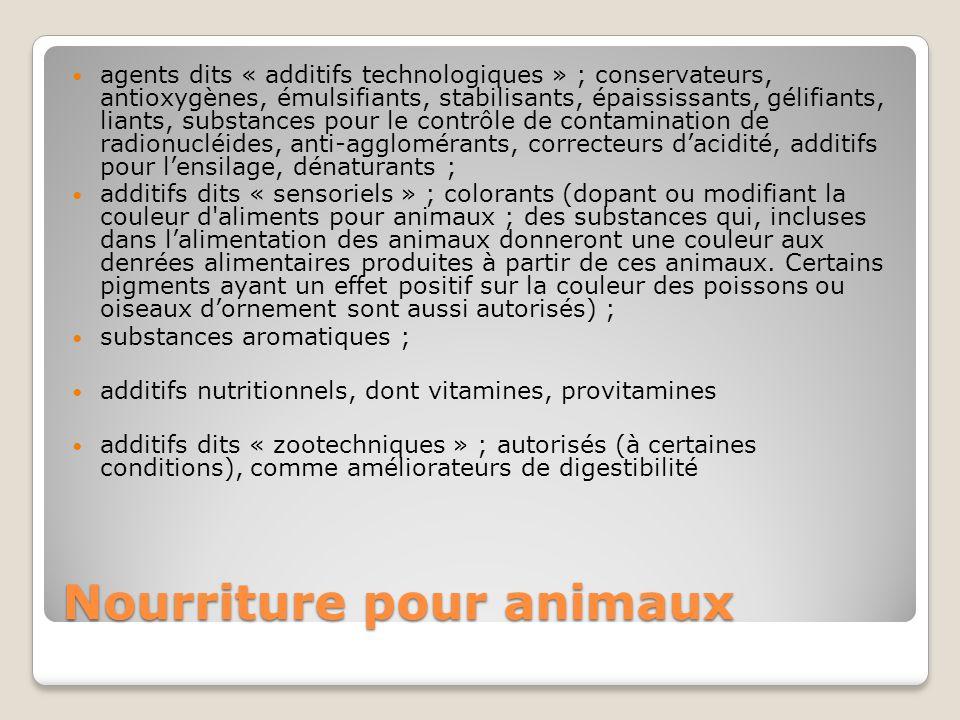 Nourriture pour animaux agents dits « additifs technologiques » ; conservateurs, antioxygènes, émulsifiants, stabilisants, épaississants, gélifiants, liants, substances pour le contrôle de contamination de radionucléides, anti-agglomérants, correcteurs d'acidité, additifs pour l'ensilage, dénaturants ; additifs dits « sensoriels » ; colorants (dopant ou modifiant la couleur d aliments pour animaux ; des substances qui, incluses dans l'alimentation des animaux donneront une couleur aux denrées alimentaires produites à partir de ces animaux.