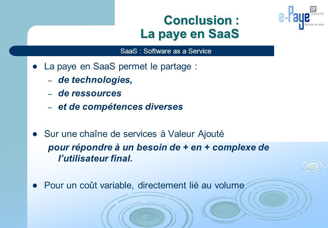 Conclusion : La paye en SaaS La paye en SaaS permet le partage : – de technologies, – de ressources – et de compétences diverses Sur une chaîne de ser