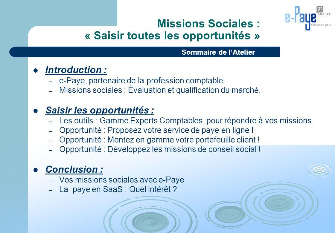Missions Sociales : « Saisir toutes les opportunités » Introduction : – e-Paye, partenaire de la profession comptable. – Missions sociales : Évaluatio