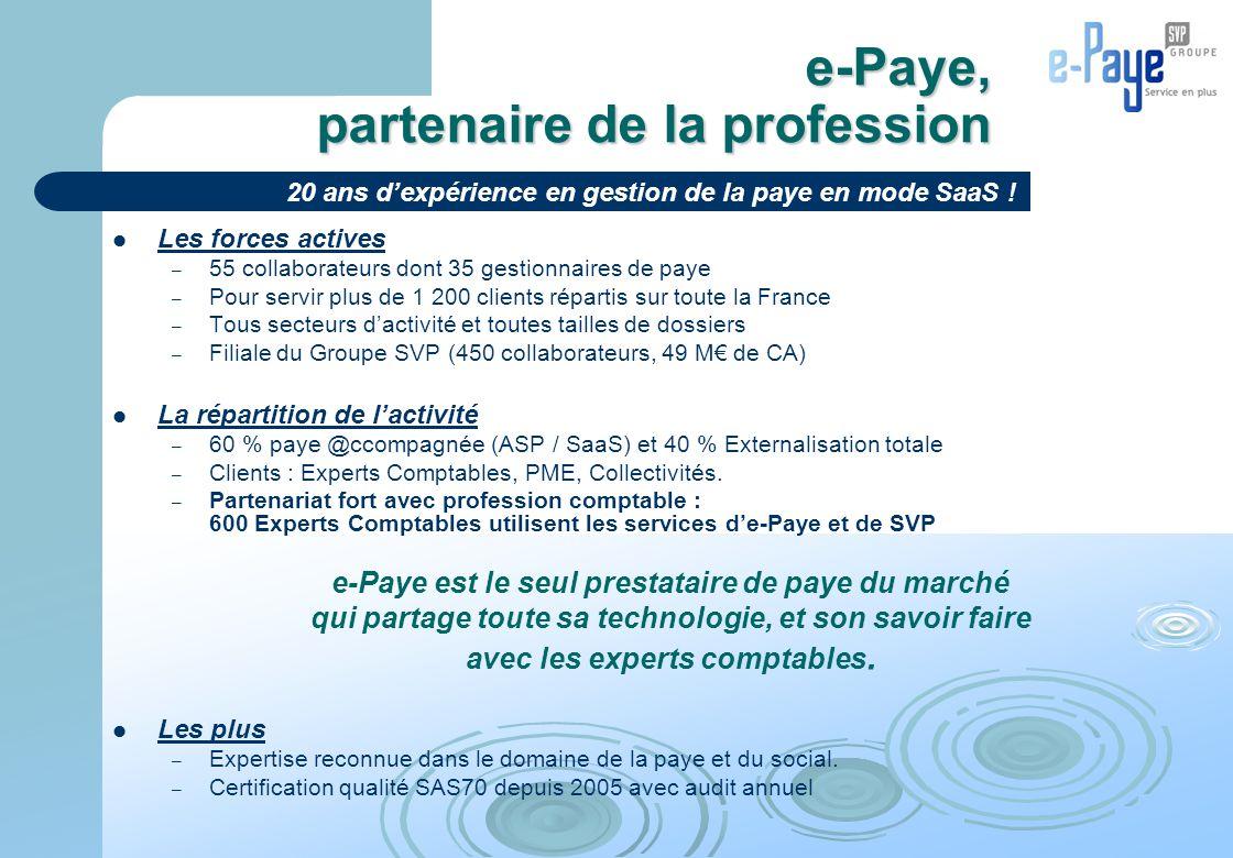 e-Paye, partenaire de la profession Les forces actives – 55 collaborateurs dont 35 gestionnaires de paye – Pour servir plus de 1 200 clients répartis