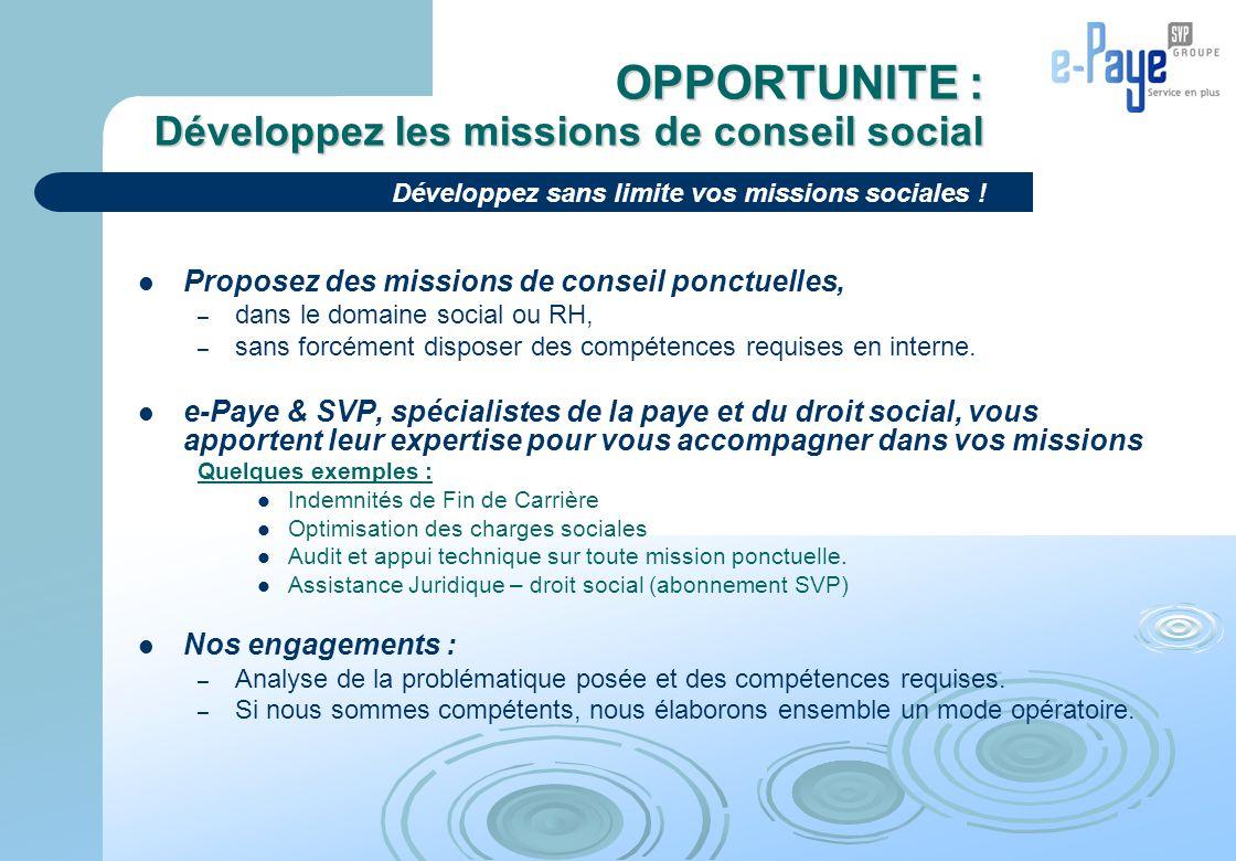 Proposez des missions de conseil ponctuelles, – dans le domaine social ou RH, – sans forcément disposer des compétences requises en interne. e-Paye &