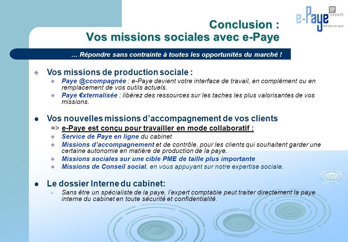 Conclusion : Vos missions sociales avec e-Paye Vos missions de production sociale : Paye @ccompagnée : e-Paye devient votre interface de travail, en c