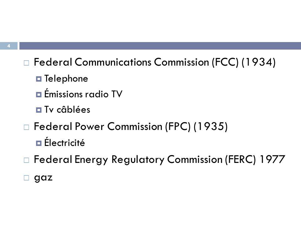4  Federal Communications Commission (FCC) (1934)  Telephone  Émissions radio TV  Tv câblées  Federal Power Commission (FPC) (1935)  Électricité