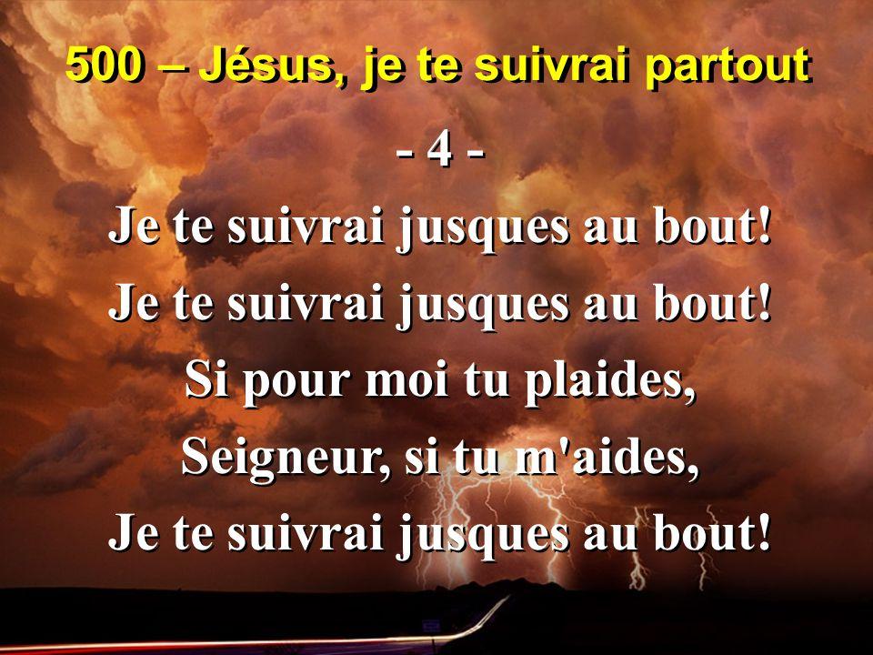 500 – Jésus, je te suivrai partout - 4 - Je te suivrai jusques au bout.