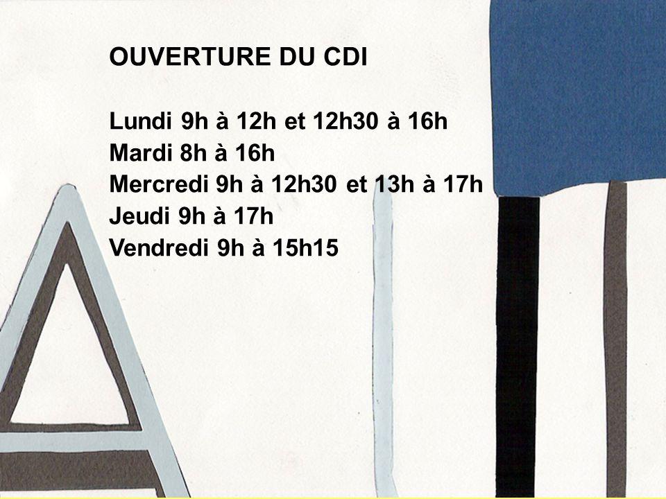 OUVERTURE DU CDI Lundi 9h à 12h et 12h30 à 16h Mardi 8h à 16h Mercredi 9h à 12h30 et 13h à 17h Jeudi 9h à 17h Vendredi 9h à 15h15