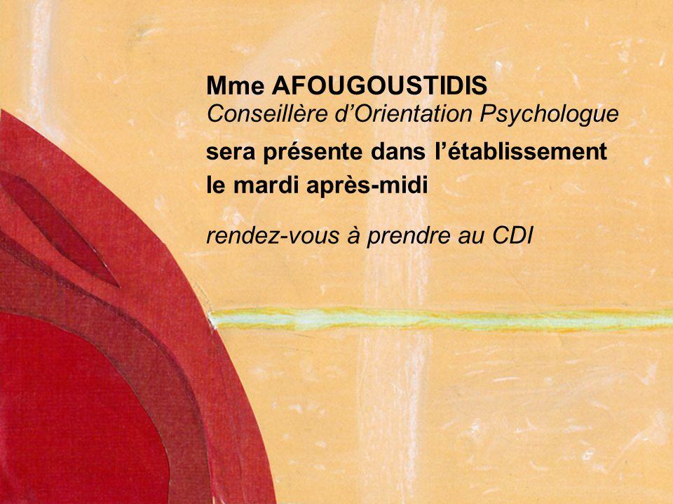 Mme AFOUGOUSTIDIS Conseillère d'Orientation Psychologue sera présente dans l'établissement le mardi après-midi rendez-vous à prendre au CDI