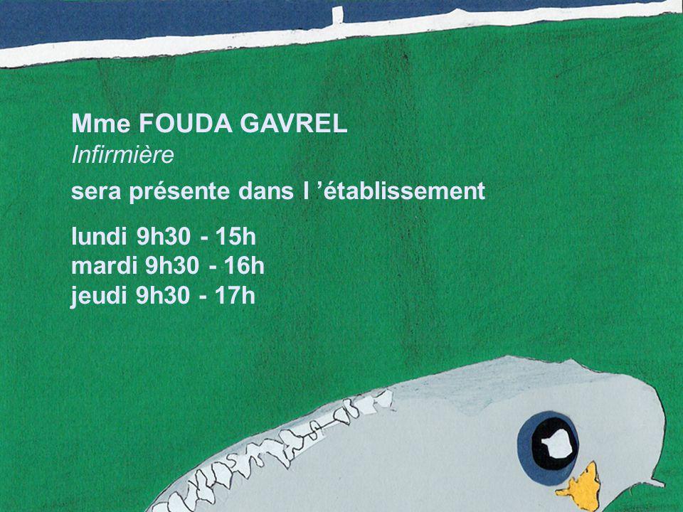 Mme FOUDA GAVREL Infirmière sera présente dans l 'établissement lundi 9h30 - 15h mardi 9h30 - 16h jeudi 9h30 - 17h