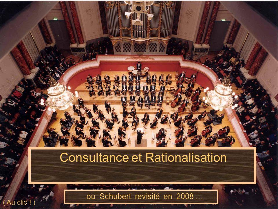 Consultance et Rationalisation ou Schubert revisité en 2008 … ( Au clic ! )
