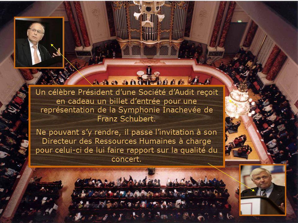 Un célèbre Président d'une Société d'Audit reçoit en cadeau un billet d'entrée pour une représentation de la Symphonie Inachevée de Franz Schubert.