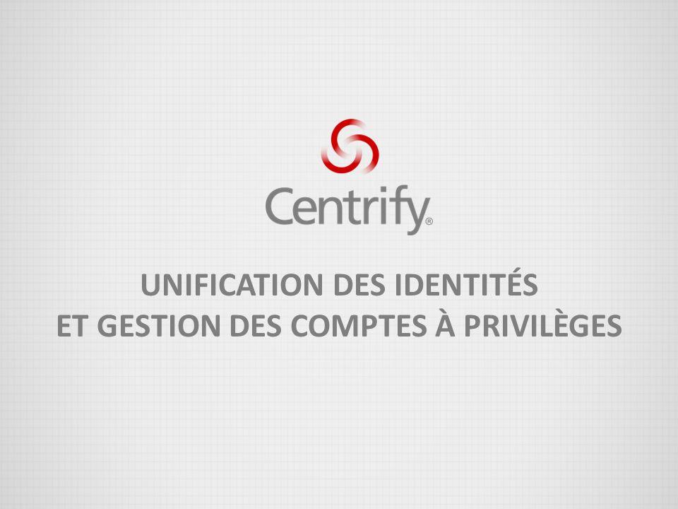 UNIFICATION DES IDENTITÉS ET GESTION DES COMPTES À PRIVILÈGES