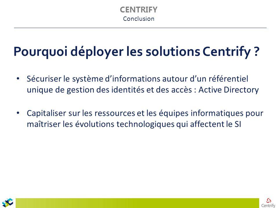 Pourquoi déployer les solutions Centrify ? Sécuriser le système d'informations autour d'un référentiel unique de gestion des identités et des accès :