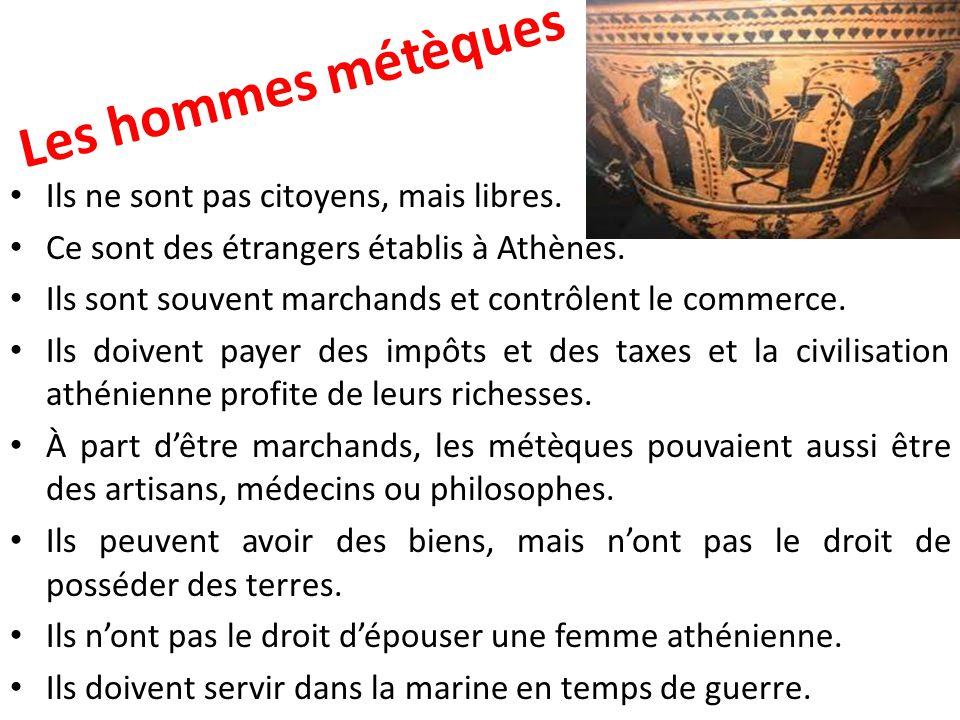 Les femmes métèques Elles ont plus de liberté que les femmes athéniennes.