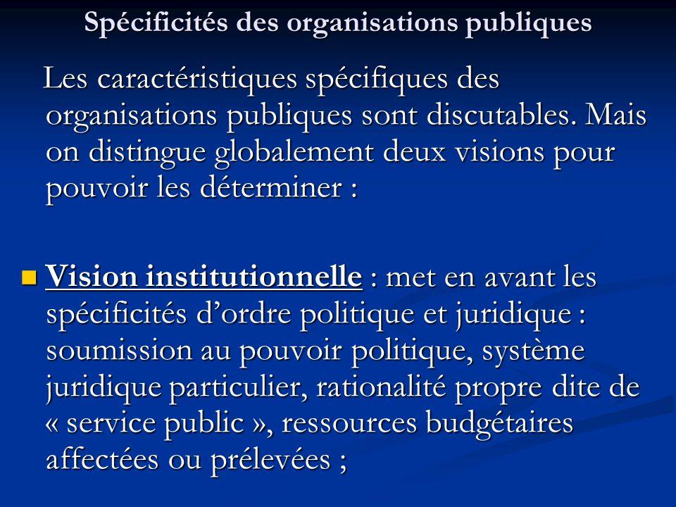 Spécificités des organisations publiques Les caractéristiques spécifiques des organisations publiques sont discutables. Mais on distingue globalement