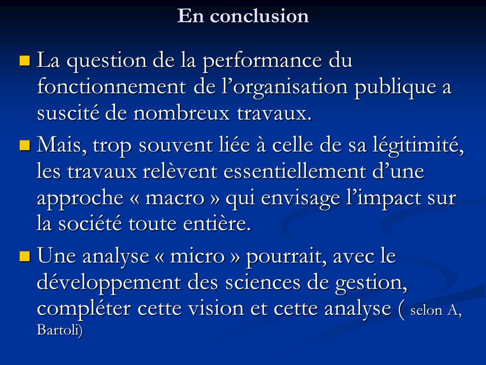 En conclusion La question de la performance du fonctionnement de l'organisation publique a suscité de nombreux travaux. La question de la performance