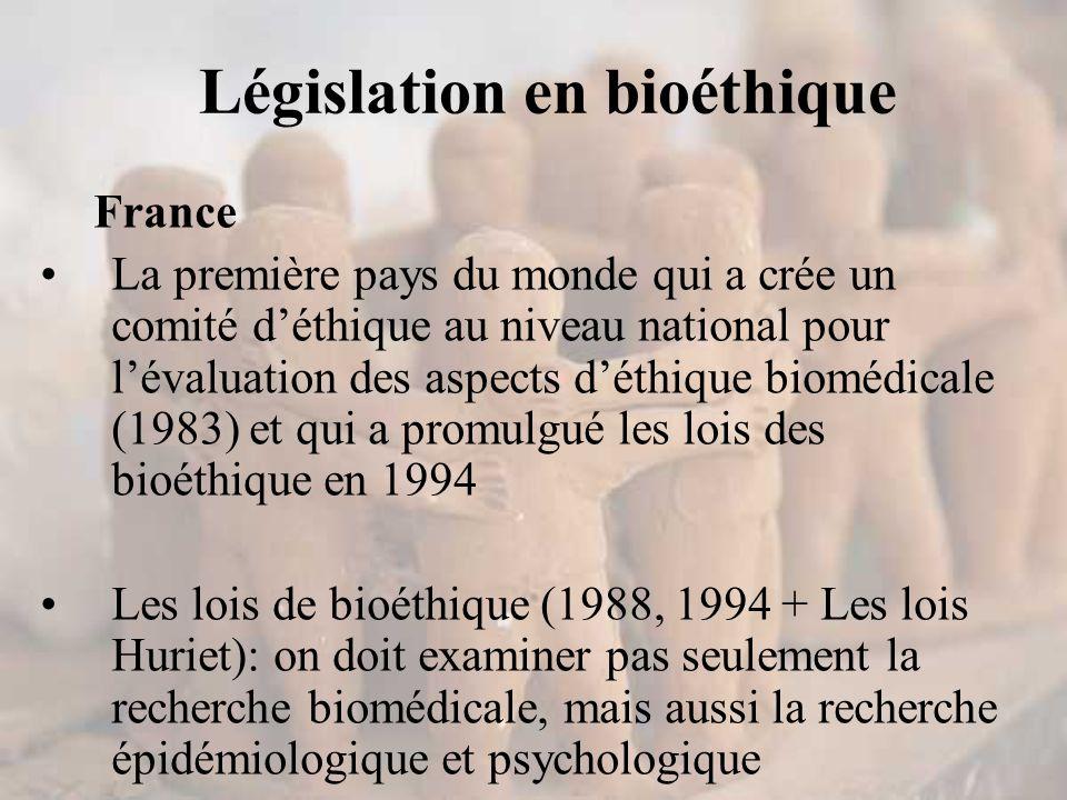 Législation en bioéthique France La première pays du monde qui a crée un comité d'éthique au niveau national pour l'évaluation des aspects d'éthique biomédicale (1983) et qui a promulgué les lois des bioéthique en 1994 Les lois de bioéthique (1988, 1994 + Les lois Huriet): on doit examiner pas seulement la recherche biomédicale, mais aussi la recherche épidémiologique et psychologique