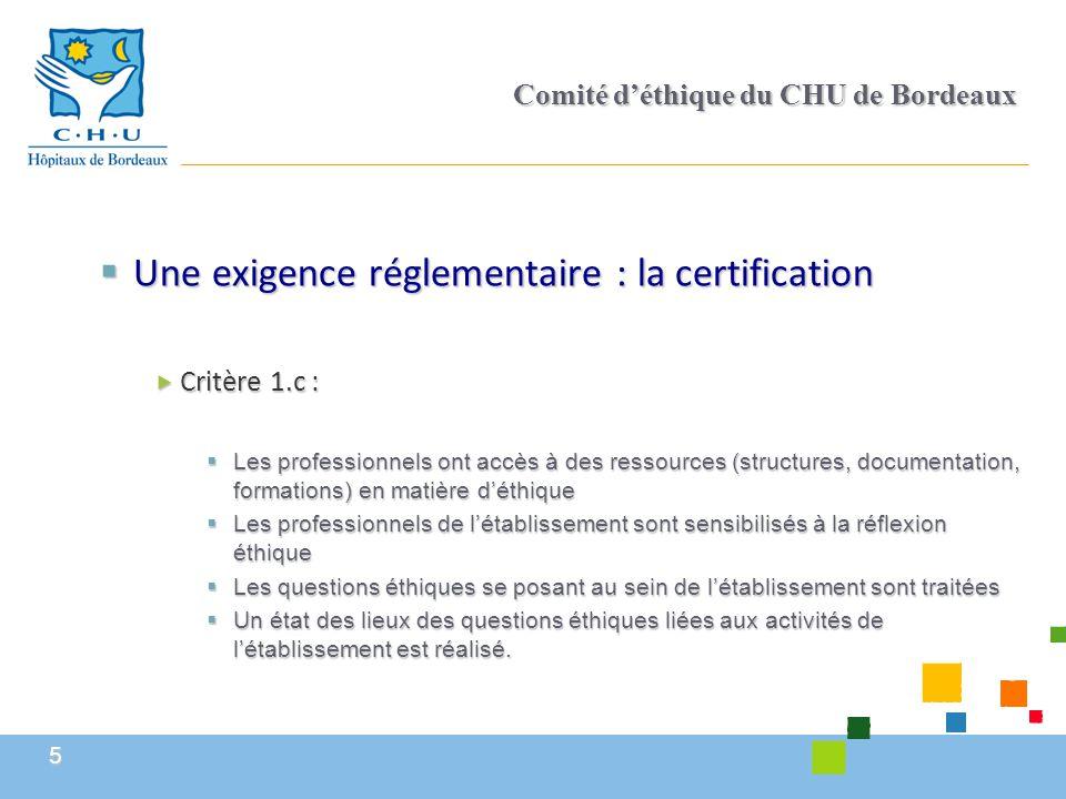 5 Comité d'éthique du CHU de Bordeaux  Une exigence réglementaire : la certification  Critère 1.c :  Les professionnels ont accès à des ressources