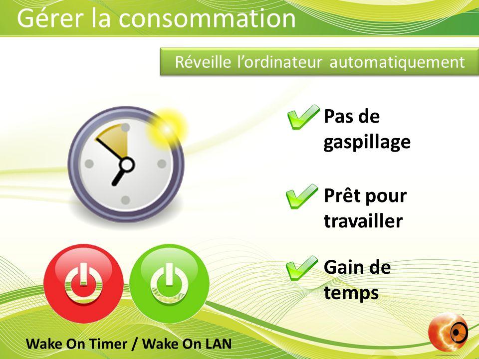 Réveille l'ordinateur automatiquement Pas de gaspillage Prêt pour travailler Gain de temps Gérer la consommation Wake On Timer / Wake On LAN