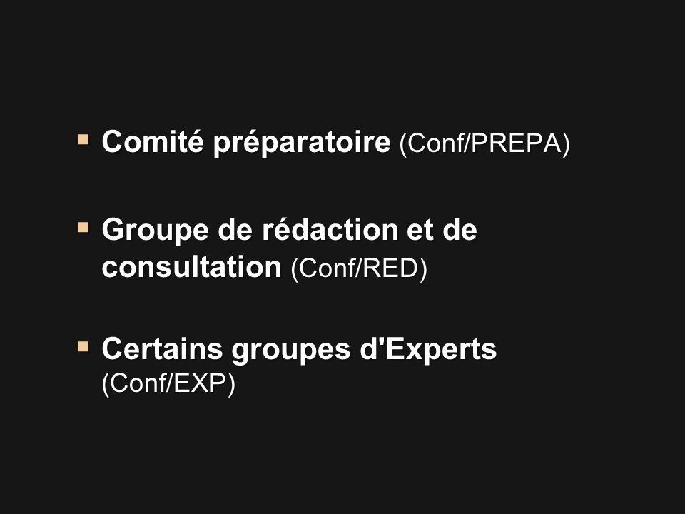  Comité préparatoire (Conf/PREPA)  Groupe de rédaction et de consultation (Conf/RED)  Certains groupes d Experts (Conf/EXP)