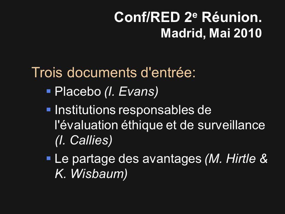 Conf/RED 2 e Réunion. Madrid, Mai 2010 Trois documents d entrée:  Placebo (I.
