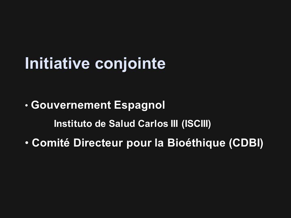 Initiative conjointe Gouvernement Espagnol Gouvernement Espagnol Instituto de Salud Carlos III (ISCIII) Comité Directeur pour la Bioéthique (CDBI) Comité Directeur pour la Bioéthique (CDBI)