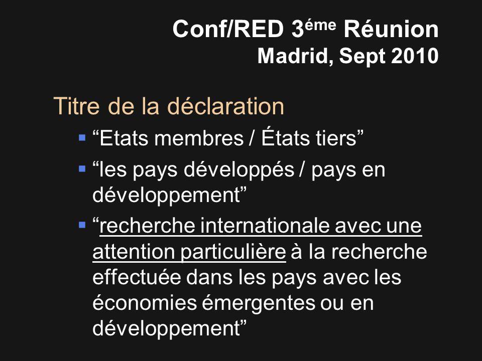 Titre de la déclaration  Etats membres / États tiers  les pays développés / pays en développement  recherche internationale avec une attention particulière à la recherche effectuée dans les pays avec les économies émergentes ou en développement Conf/RED 3 éme Réunion Madrid, Sept 2010