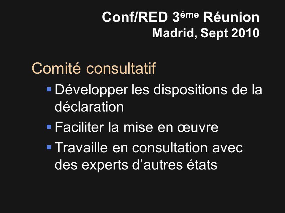 Comité consultatif  Développer les dispositions de la déclaration  Faciliter la mise en œuvre  Travaille en consultation avec des experts d'autres états Conf/RED 3 éme Réunion Madrid, Sept 2010