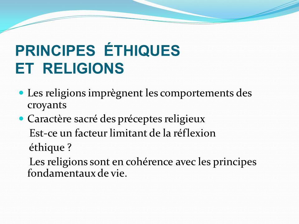 PRINCIPES ÉTHIQUES ET RELIGIONS Les religions imprègnent les comportements des croyants Caractère sacré des préceptes religieux Est-ce un facteur limitant de la réflexion éthique .