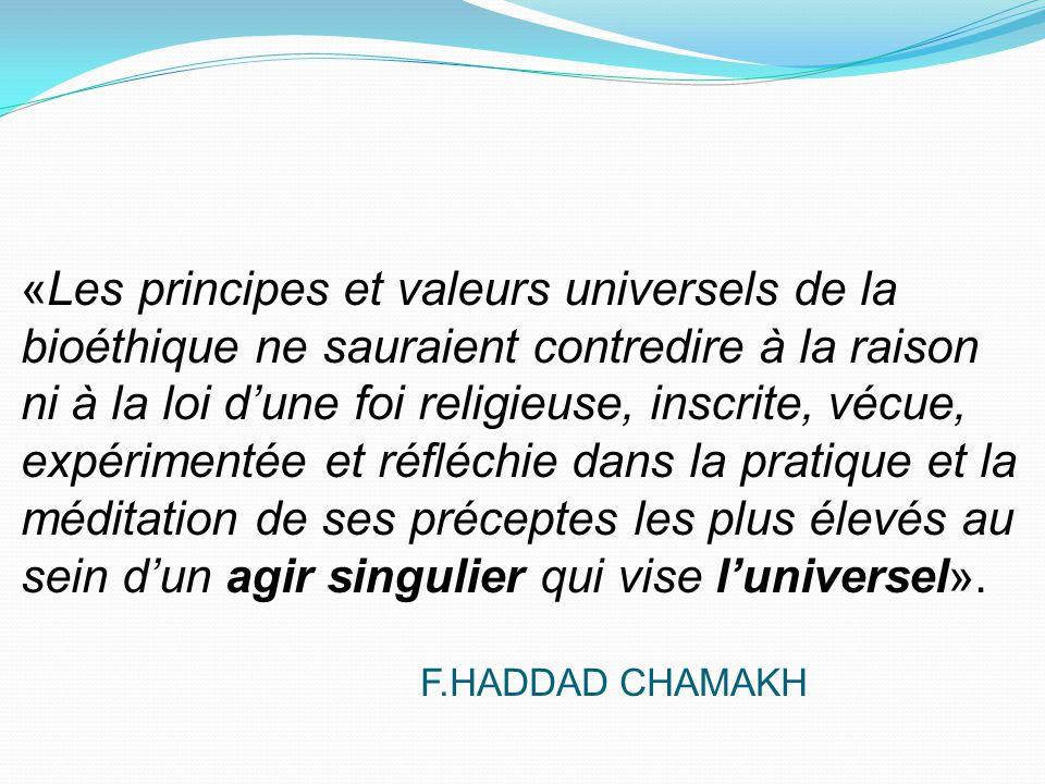 «Les principes et valeurs universels de la bioéthique ne sauraient contredire à la raison ni à la loi d'une foi religieuse, inscrite, vécue, expérimentée et réfléchie dans la pratique et la méditation de ses préceptes les plus élevés au sein d'un agir singulier qui vise l'universel».
