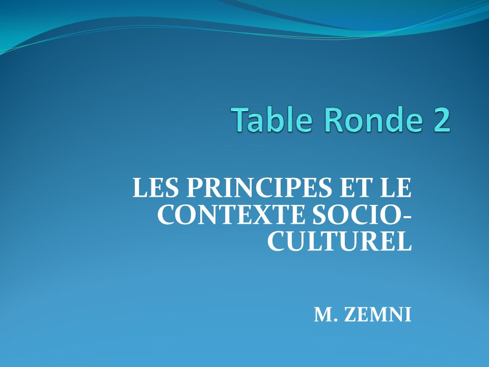 LES PRINCIPES ET LE CONTEXTE SOCIO- CULTUREL M. ZEMNI