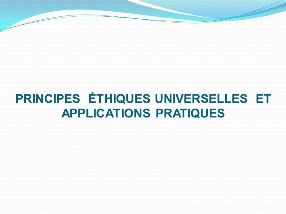 PRINCIPES ÉTHIQUES UNIVERSELLES ET APPLICATIONS PRATIQUES