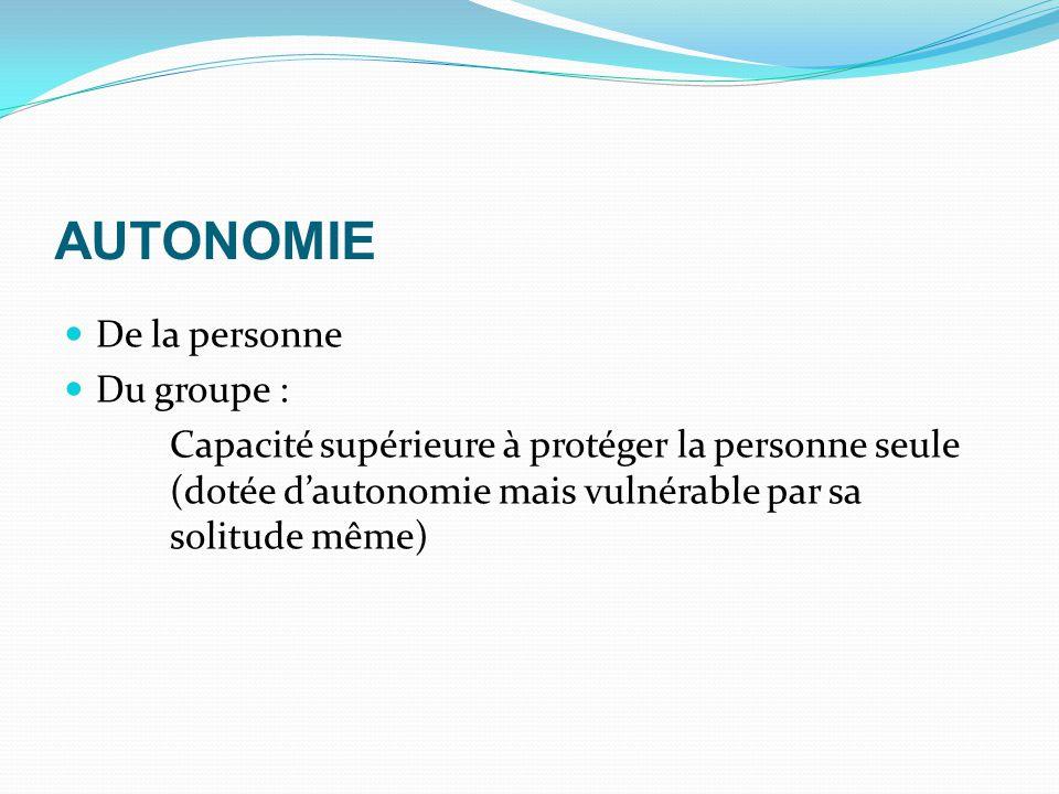 AUTONOMIE De la personne Du groupe : Capacité supérieure à protéger la personne seule (dotée d'autonomie mais vulnérable par sa solitude même)