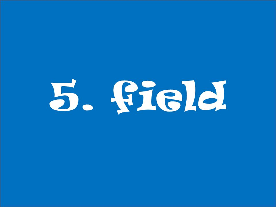 5. field