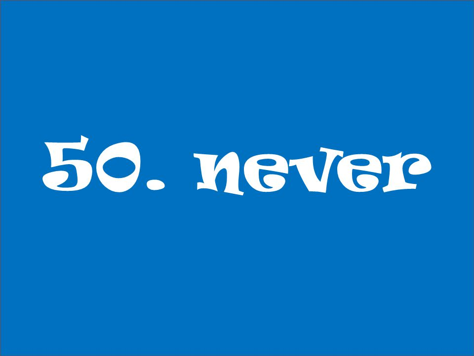 50. never