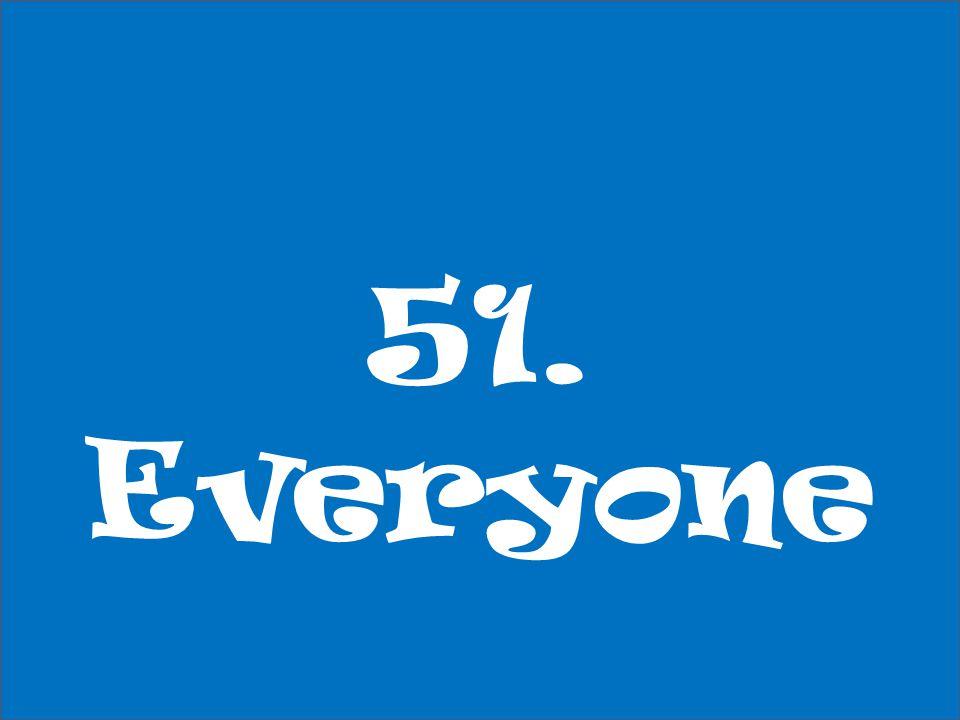 51. Everyone