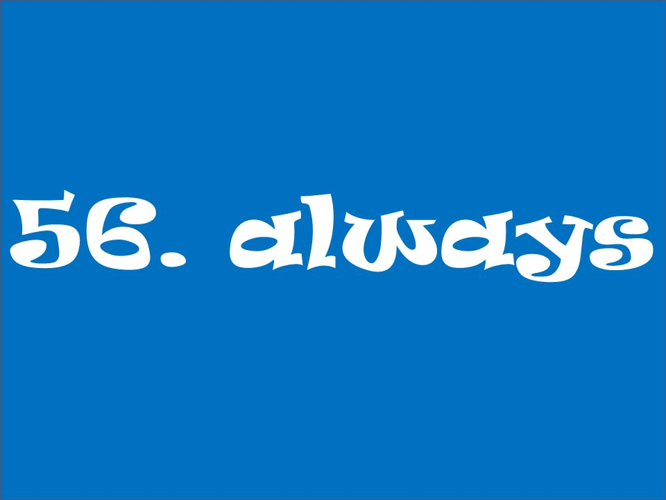 56. always