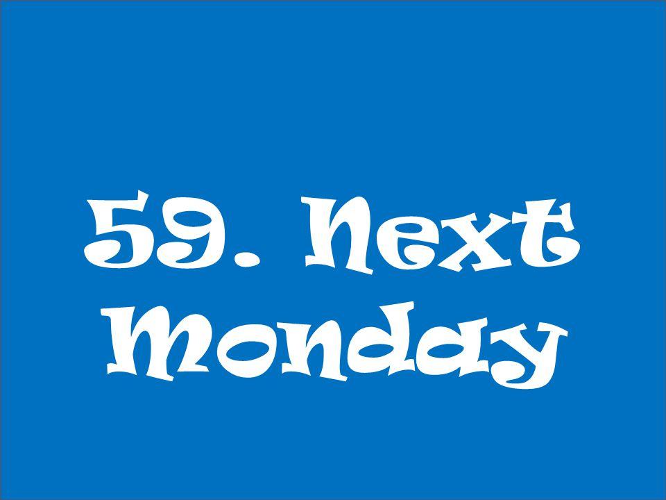 59. Next Monday