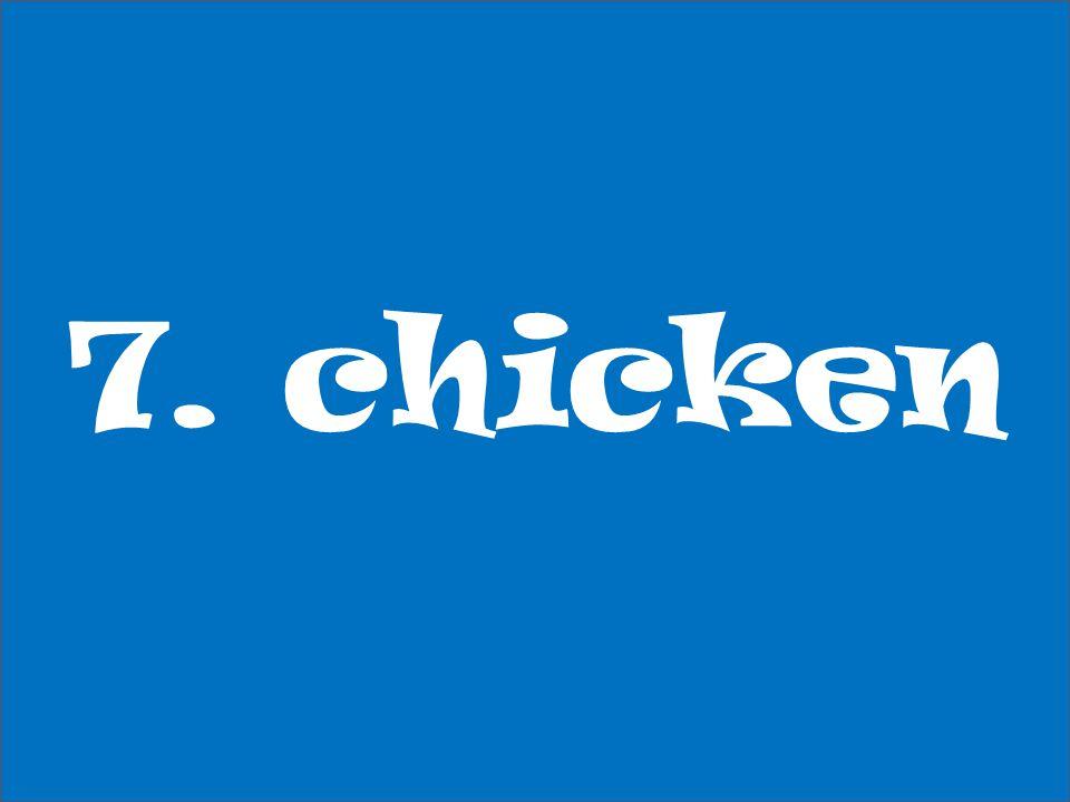 7. chicken