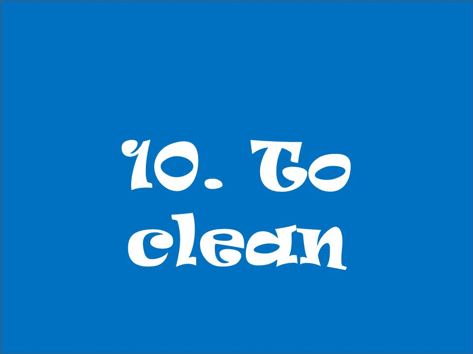10. To clean