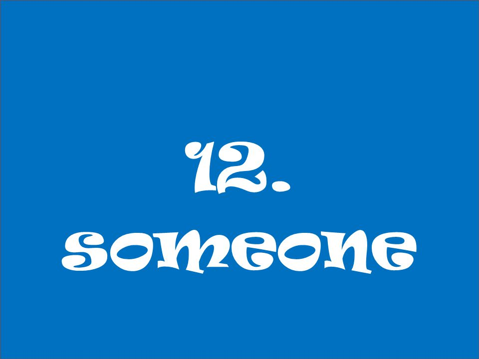 12. someone