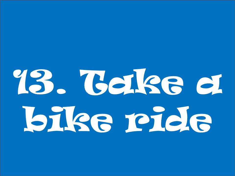 13. Take a bike ride