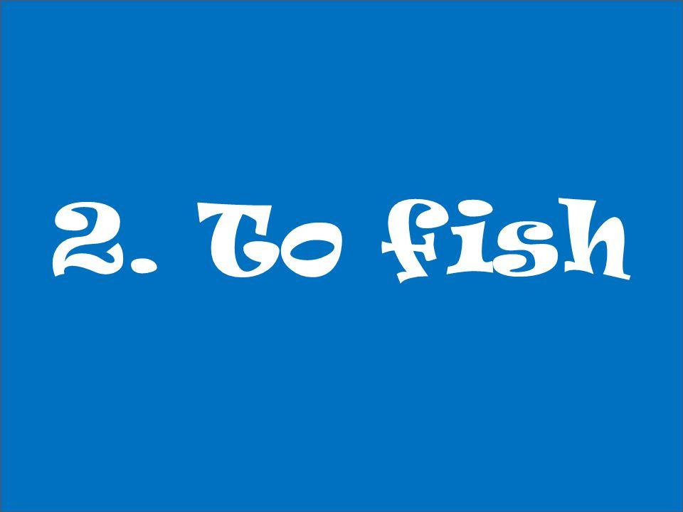 2. To fish