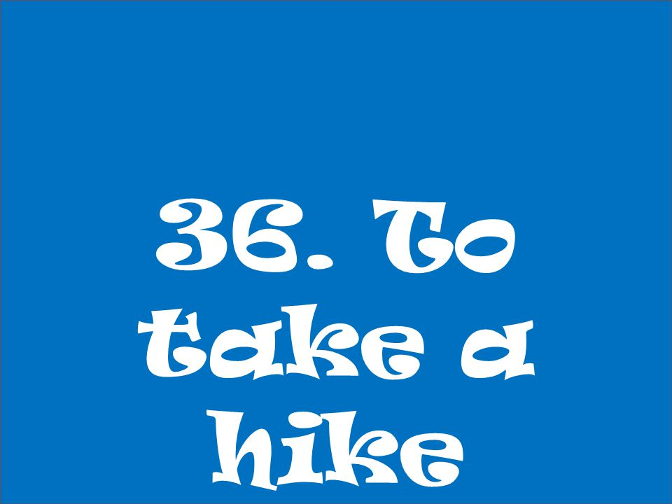 36. To take a hike