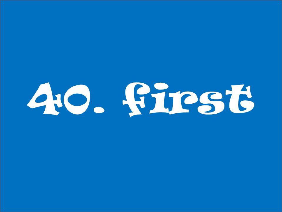40. first