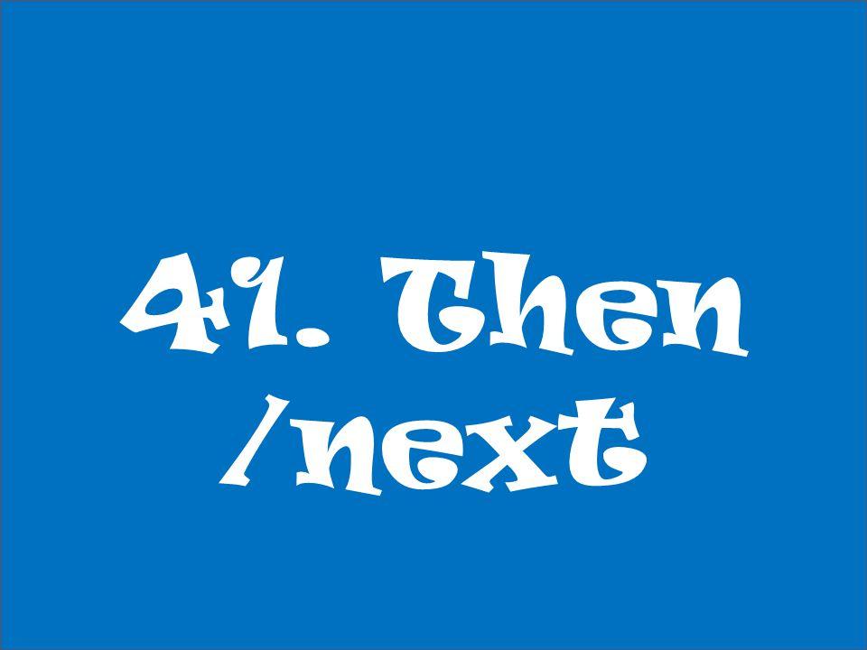 41. Then /next