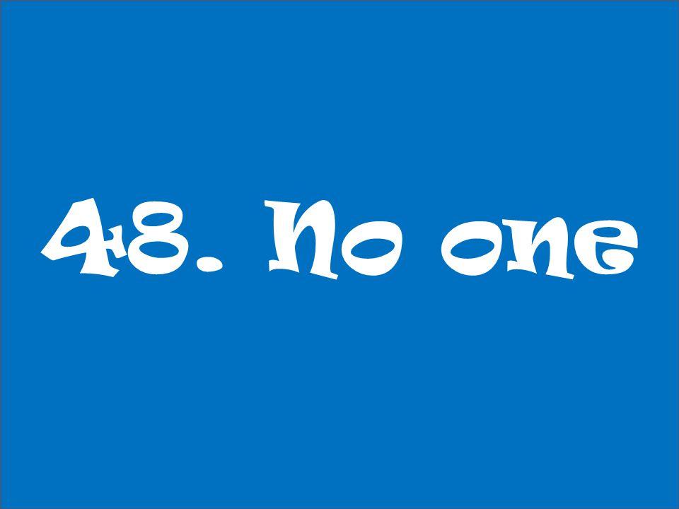 48. No one