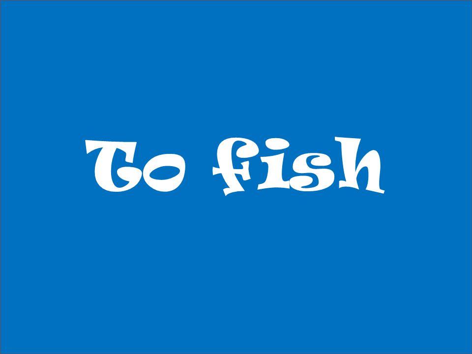 To fish