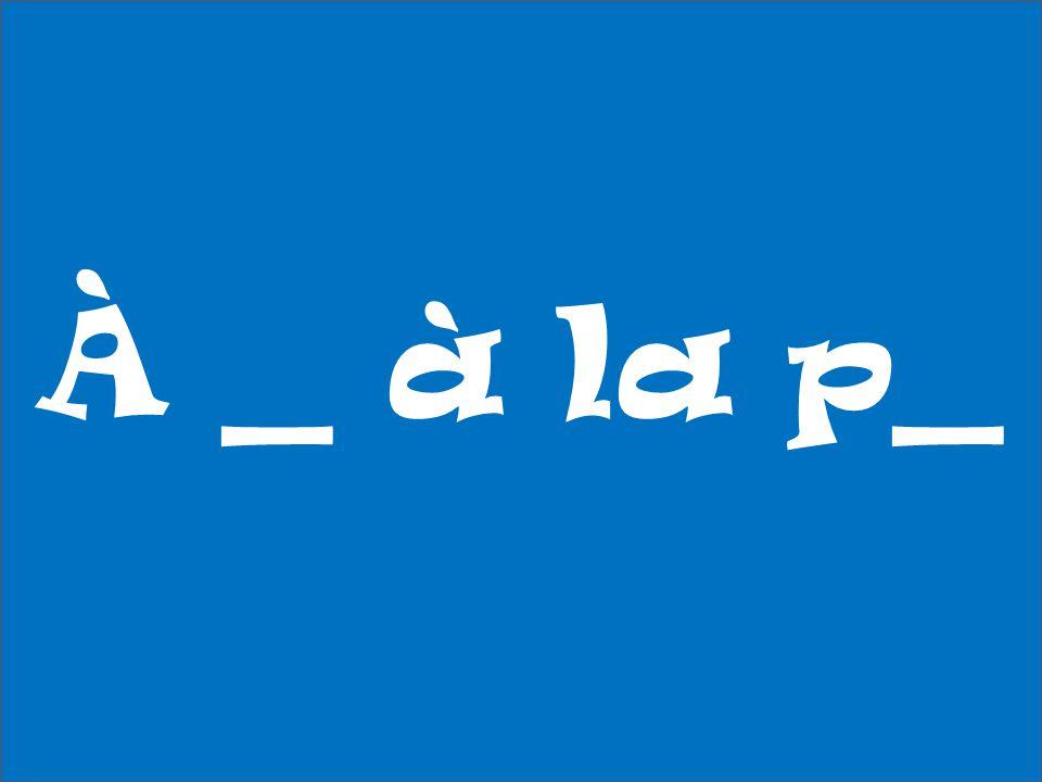 À _ à la p_
