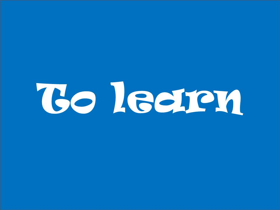 To learn