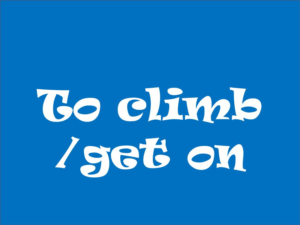 To climb /get on